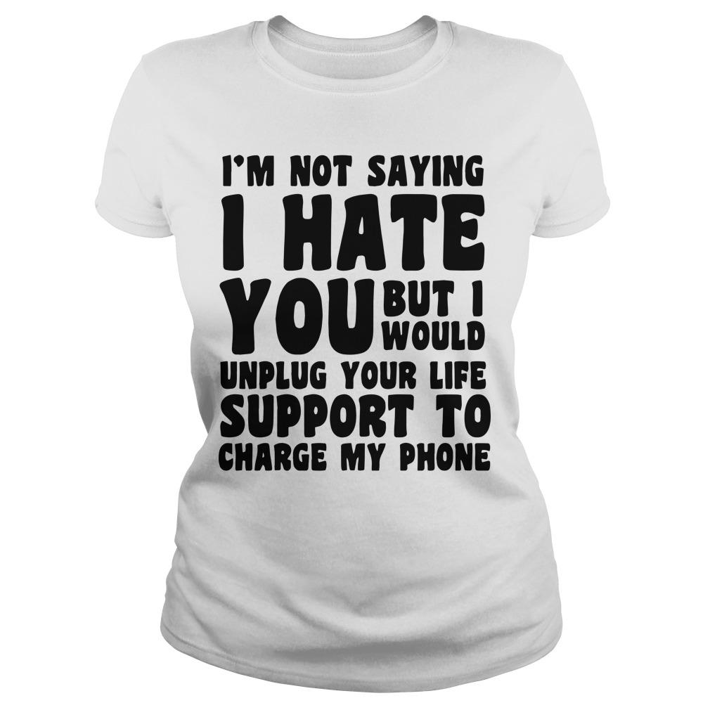 I'm Not Saying I Hate You But I Would Unplug Your Life Longsleeve