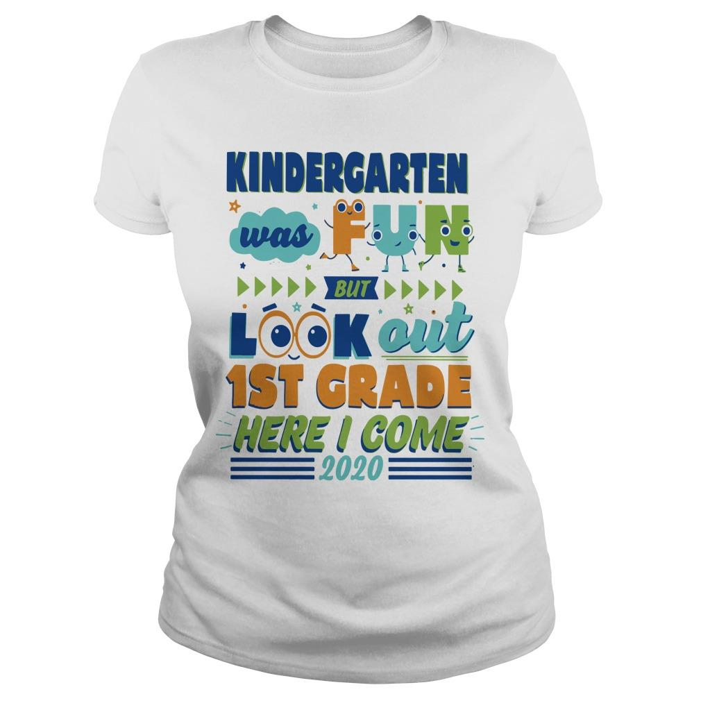 Kindergarten Was Fun But Look Out 1st Grade Here I Come 2020 Longsleeve