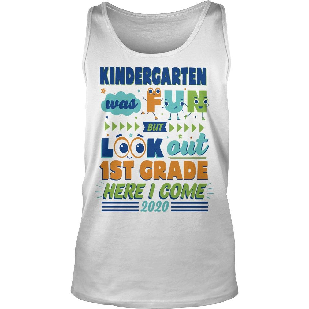 Kindergarten Was Fun But Look Out 1st Grade Here I Come 2020 Tank Top