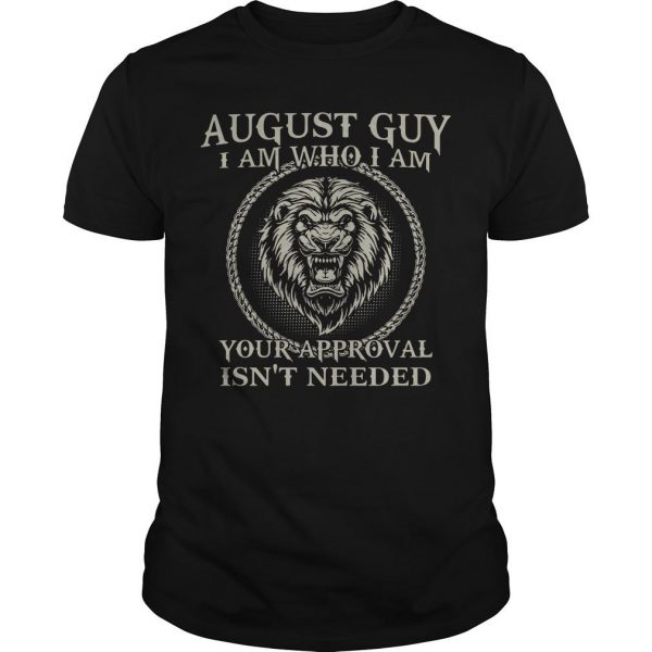 Lion August Guy I Am Who I Am Your Approval Isn't Needed Shirt