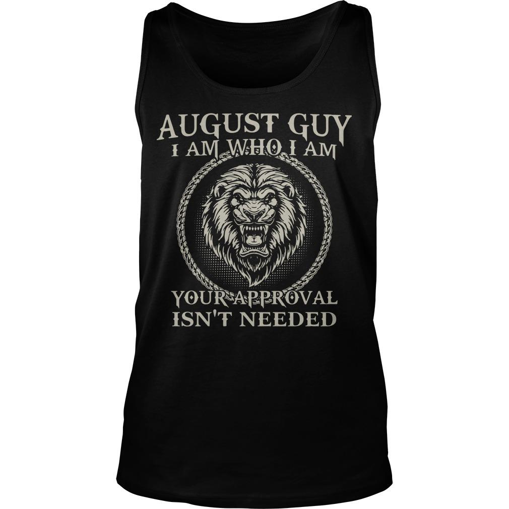 Lion August Guy I Am Who I Am Your Approval Isn't Needed Tank Top