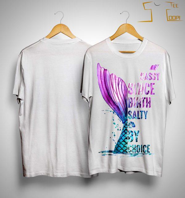 Mermaid Sassy Since Birth Salty By Choice Shirt