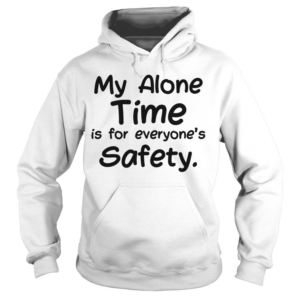 My Alone Time Is For Everyone's Safety Hoodie