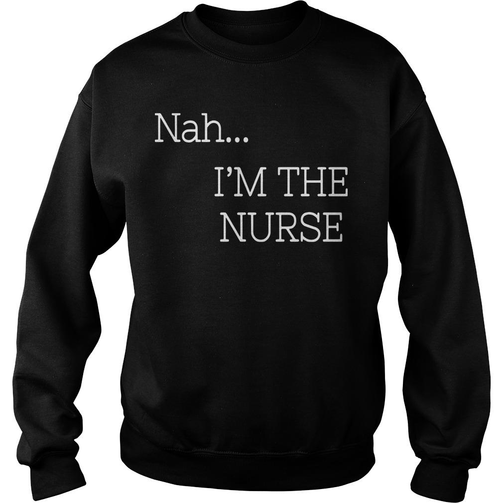 Nah I'm The Nurse Sweater