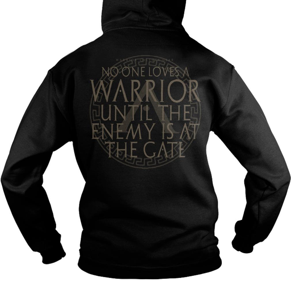 No One Loves A Warrior Until The Enemy Is At The Gate Hoodie