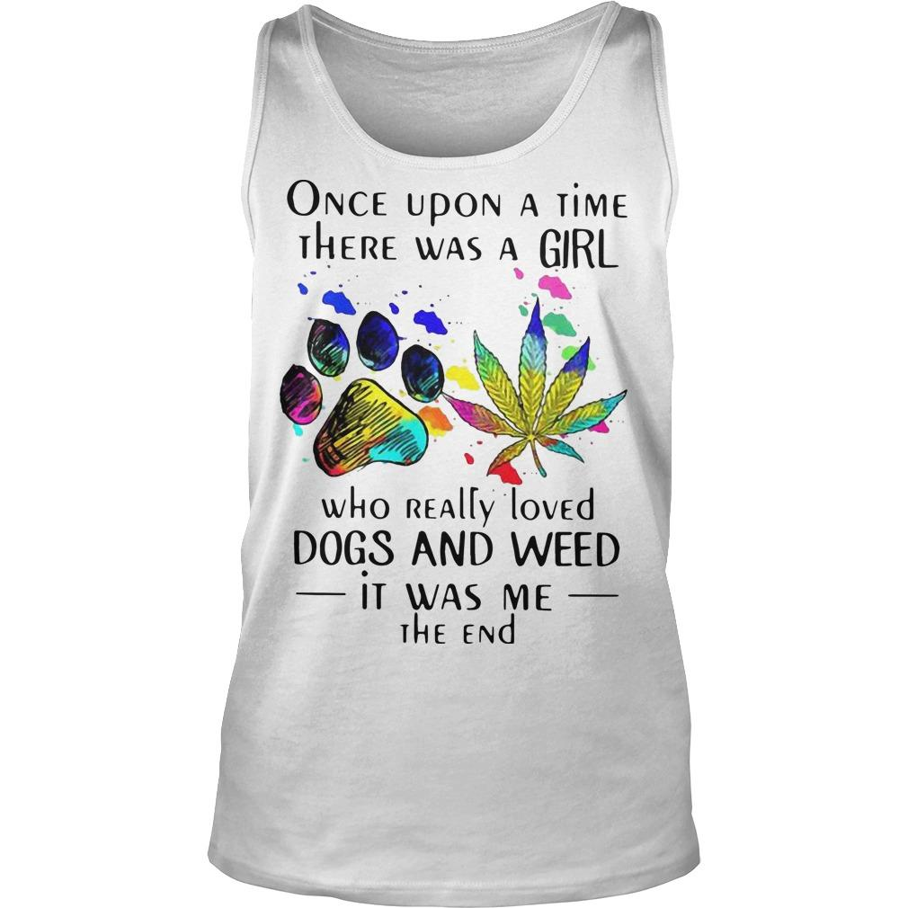 Once Upon A Time There Was A Girl Who Really Loved Dogs And Weed Tank Top