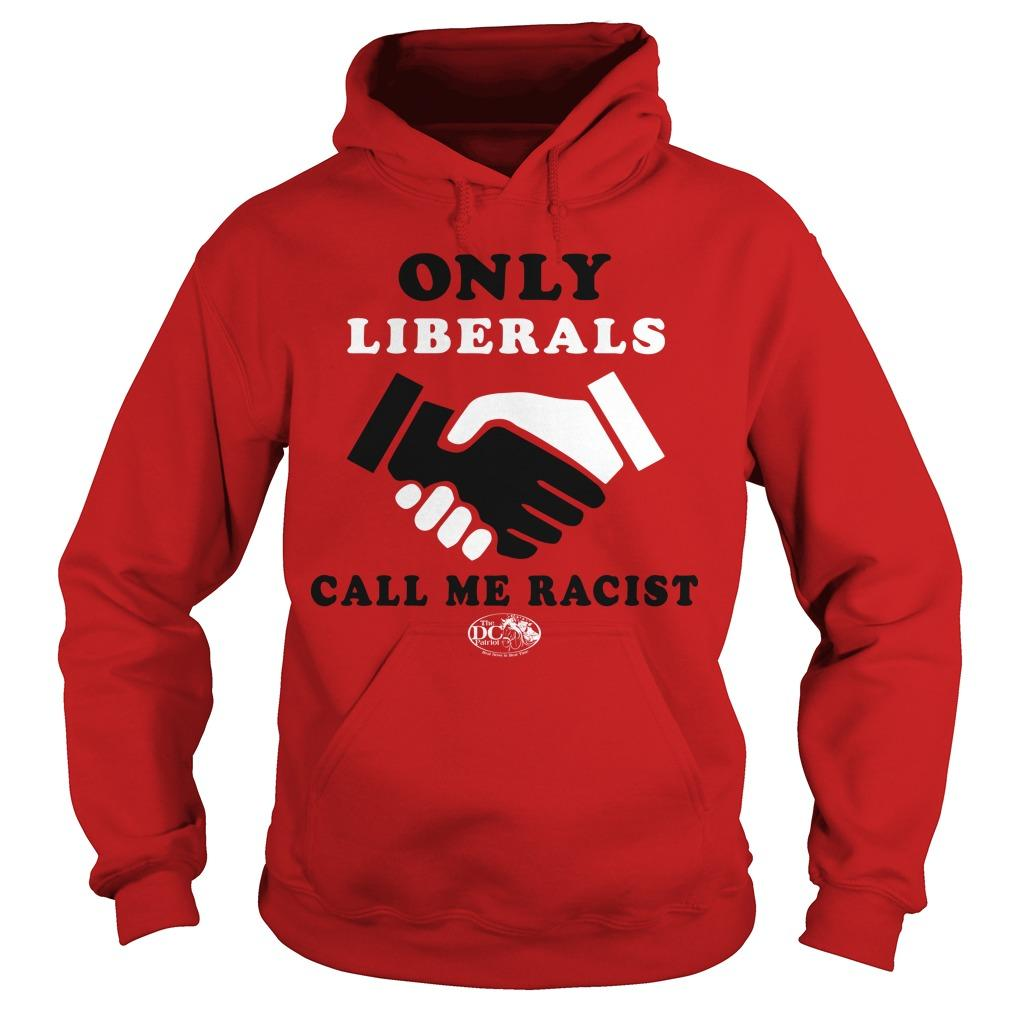 Only Liberals Call Me Racist Hoodie