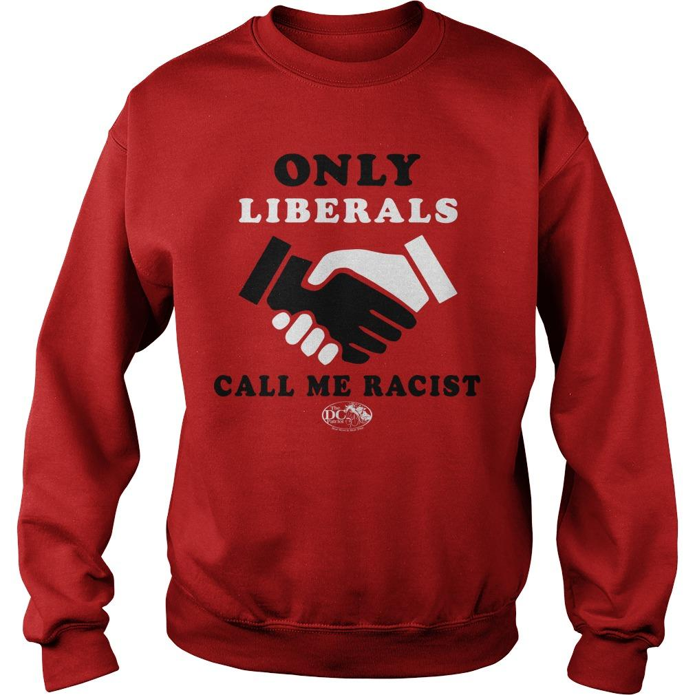 Only Liberals Call Me Racist Sweater