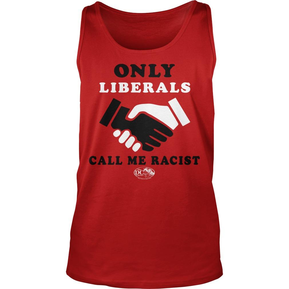 Only Liberals Call Me Racist Tank Top