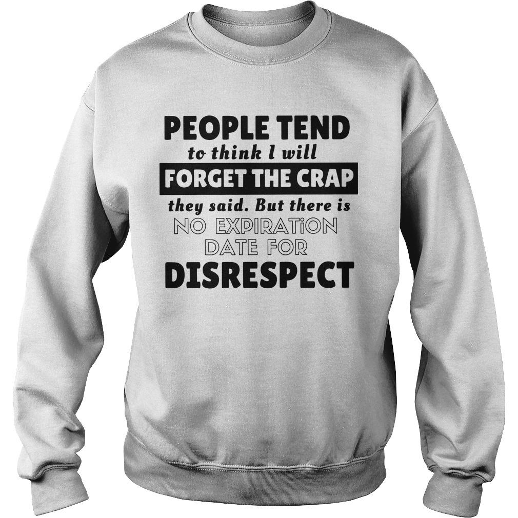 People Tend To Think I Will Forget The Crap But There Is No Expiration Date Sweater