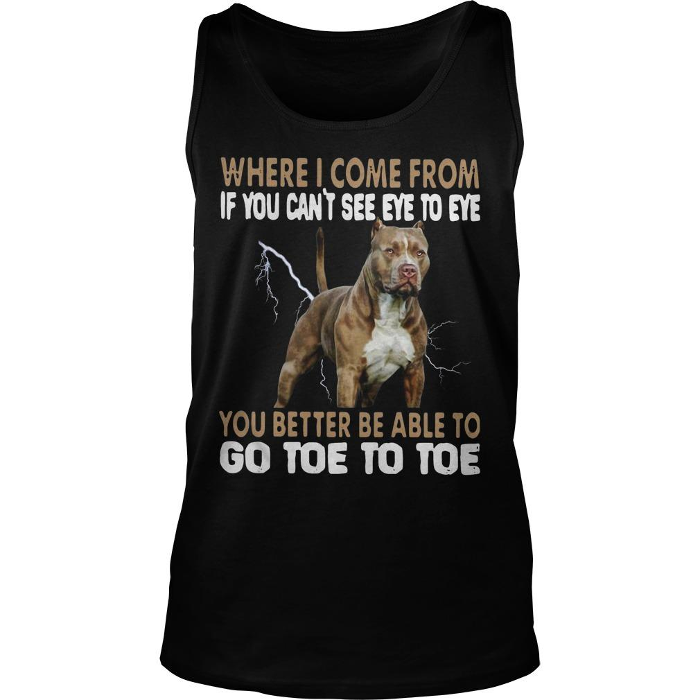 Pitbull Where I Come From If You Can't See Eye To Eye Go Toe To Toe Tank Top