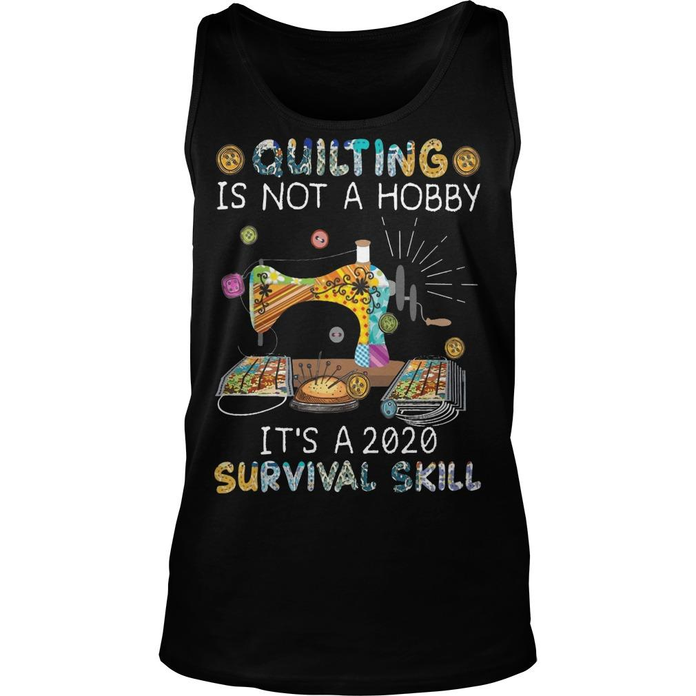 Quilting Is Not A Hobby It's A 2020 Survival Skill Tank Top