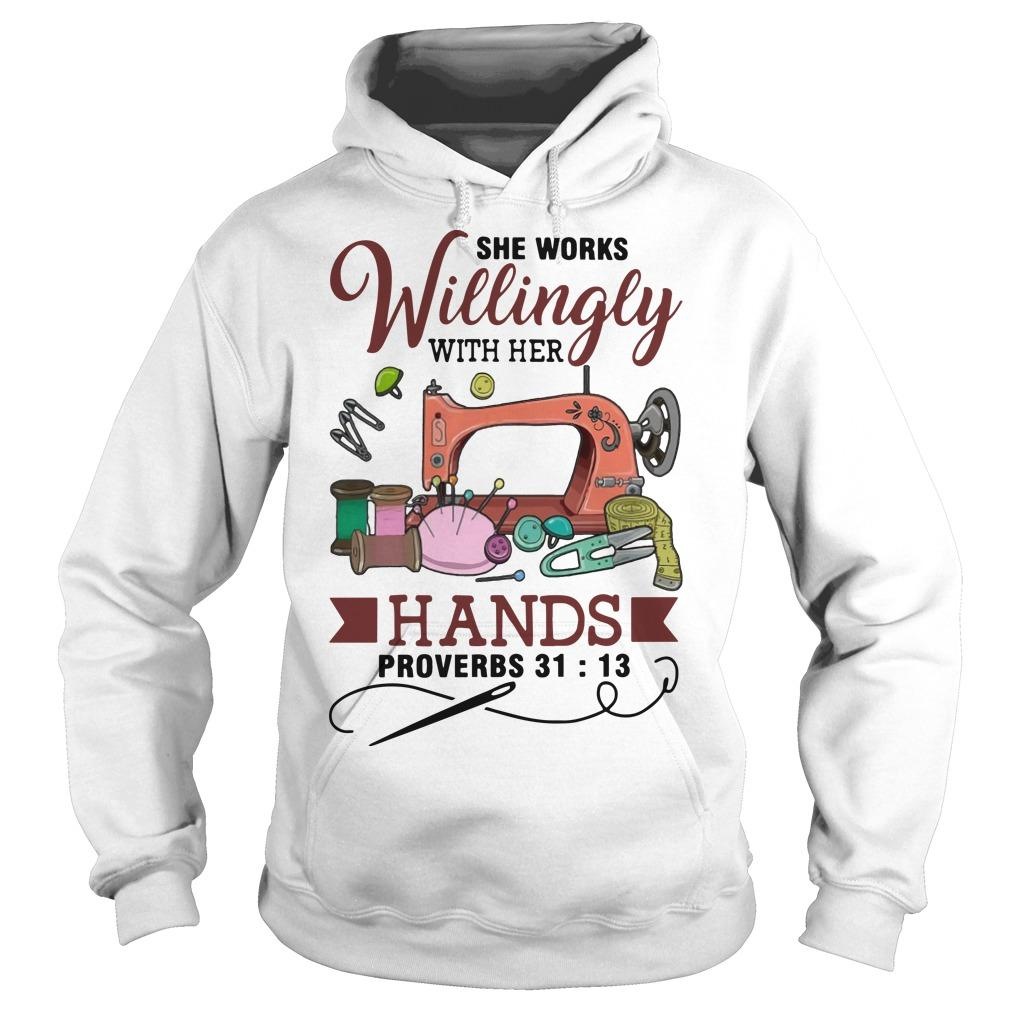 She Works Willingly With Her Hands Proverbs 31 13 Hoodie