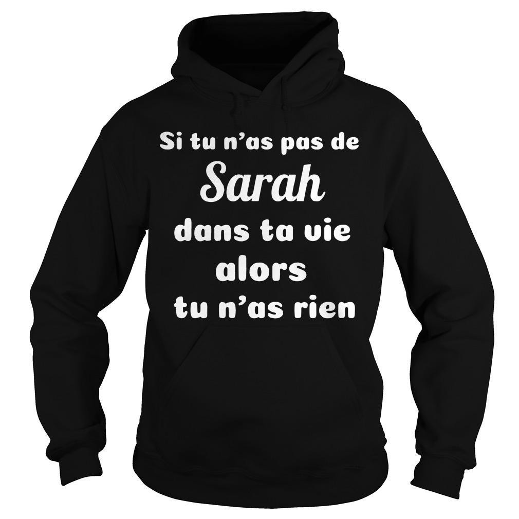 Si Tu N'as Pas De Sarah Dans Ta Vie Alors Tu N'as Rien Hoodie