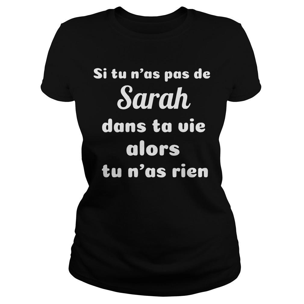 Si Tu N'as Pas De Sarah Dans Ta Vie Alors Tu N'as Rien Longsleeve