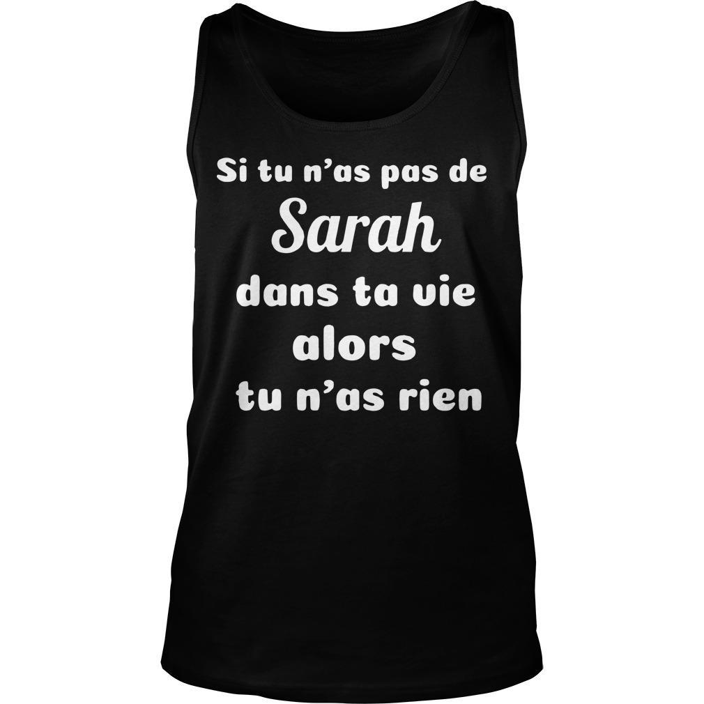Si Tu N'as Pas De Sarah Dans Ta Vie Alors Tu N'as Rien Tank Top