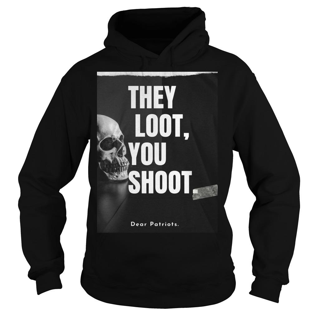 Skull They Loot You Shoot Dear Patriots Hoodie