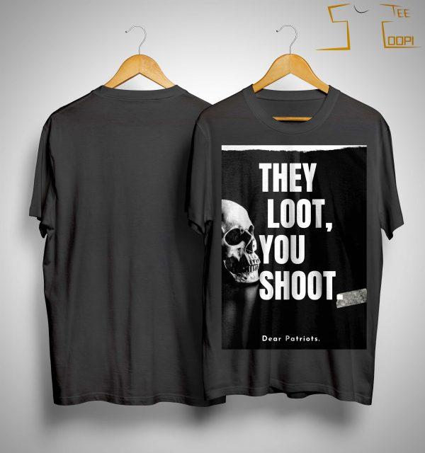 Skull They Loot You Shoot Dear Patriots Shirt