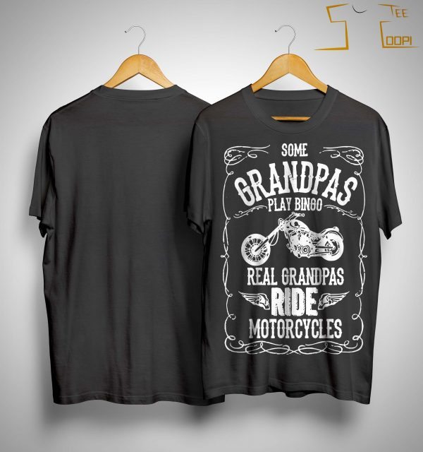 Some Grandpas Play Bingo Real Grandpas Ride Motorcycles Shirt