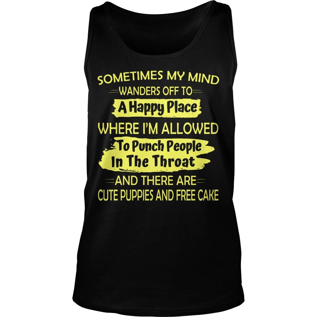 Sometimes My Mind Wanders Off To A Happy Place Where I'm Allowed To Punch People Tank Top