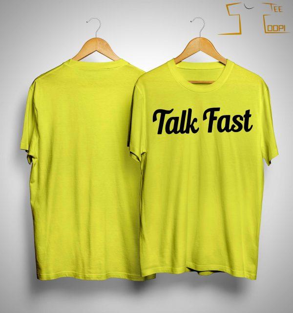 Talk Fast Shirt