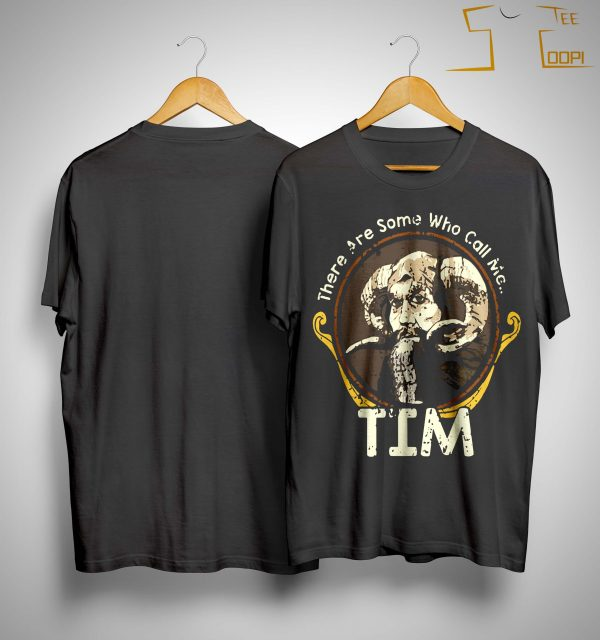 There Are Some Who Call Me Tim Shirt