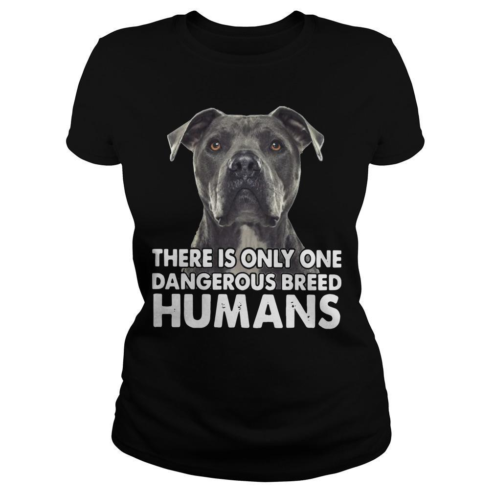 There Is Only One Dangerous Breed Humans Longsleeve