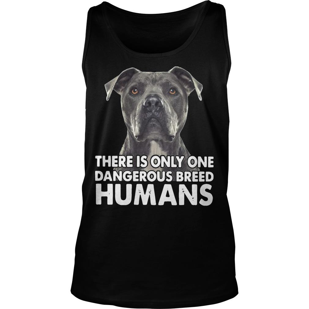There Is Only One Dangerous Breed Humans Tank Top