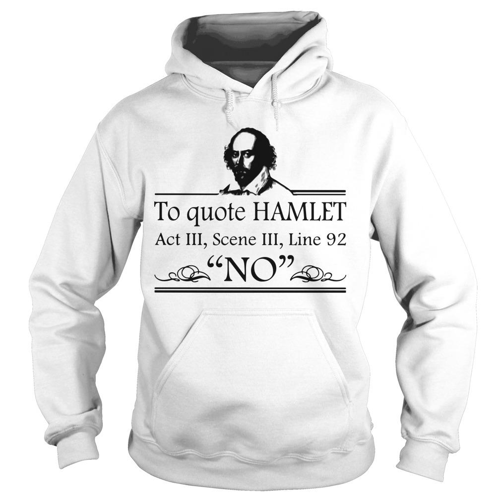 To Quote Hamlet Act III Scene III Line 92 No Hoodie