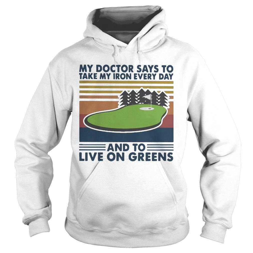 Vintage Golf My Doctor Says To Take My Iron Every Day Live On Greens Hoodie