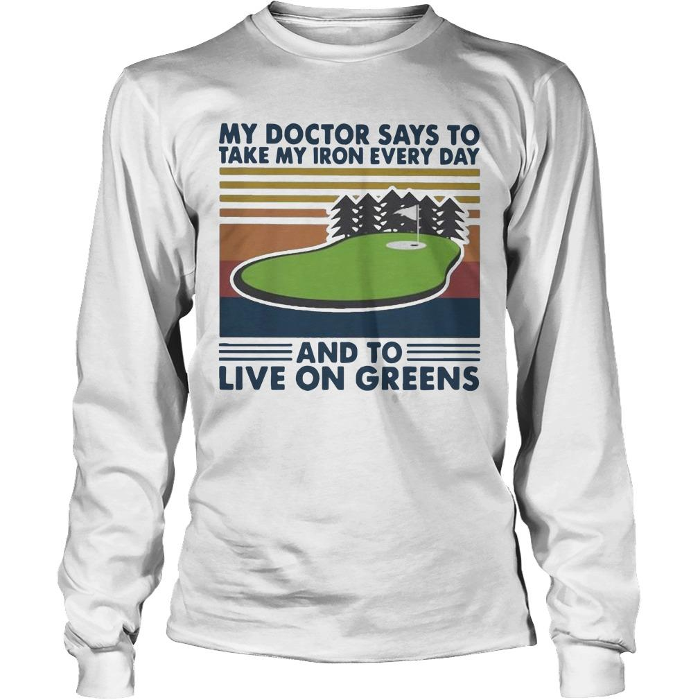 Vintage Golf My Doctor Says To Take My Iron Every Day Live On Greens Longsleeve