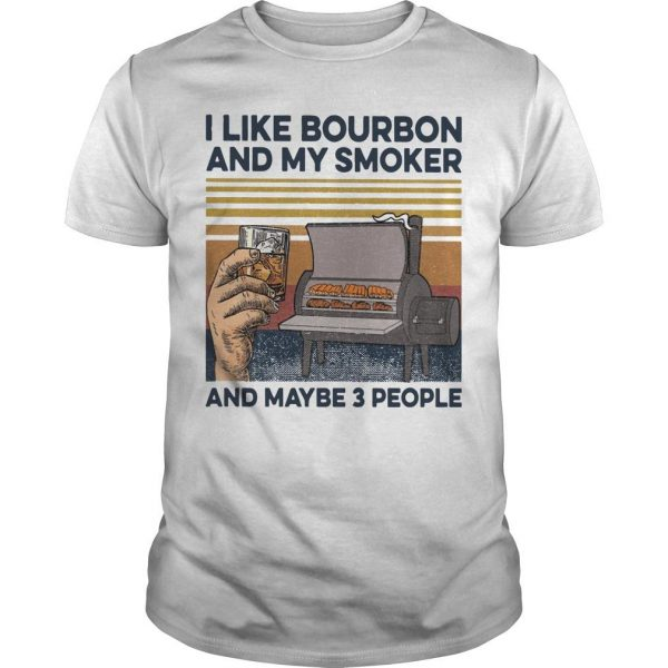 Vintage I Like Bourbon And My Smoker And Maybe 3 People Shirt