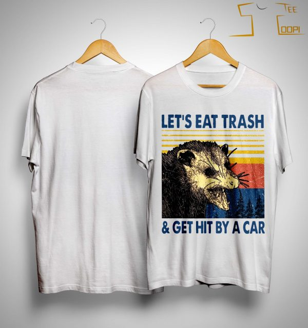 Vintage Let's Eat Trash And Get Hit By A Car Shirt