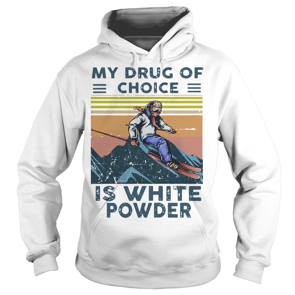 Vintage Snowboarding My Drug Of Choice Is White Powder Hoodie
