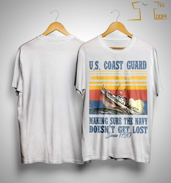 Vintage Us Coast Guard Making Sure The Navy Doesn't Get Lost Shirt
