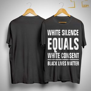 White Silence Equals White Consent T Shirt