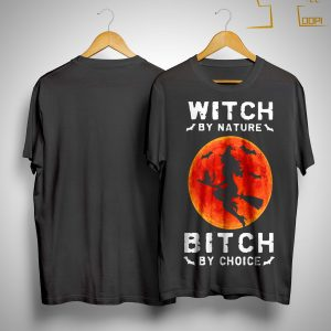 Witch By Nature Bitch By Choice Shirt