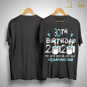 30th Birthday 2020 The Year When Shit Got Real #quarantine Shirt