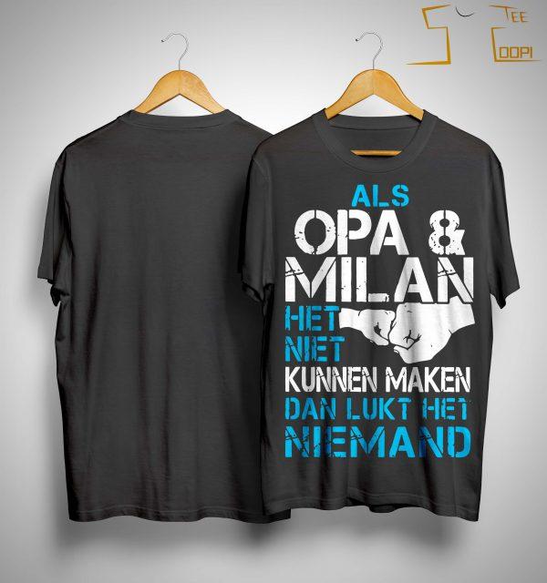 Als Opa And Milan Het Niet Kunnen Maken Dan Lukt Het Niemand Shirt