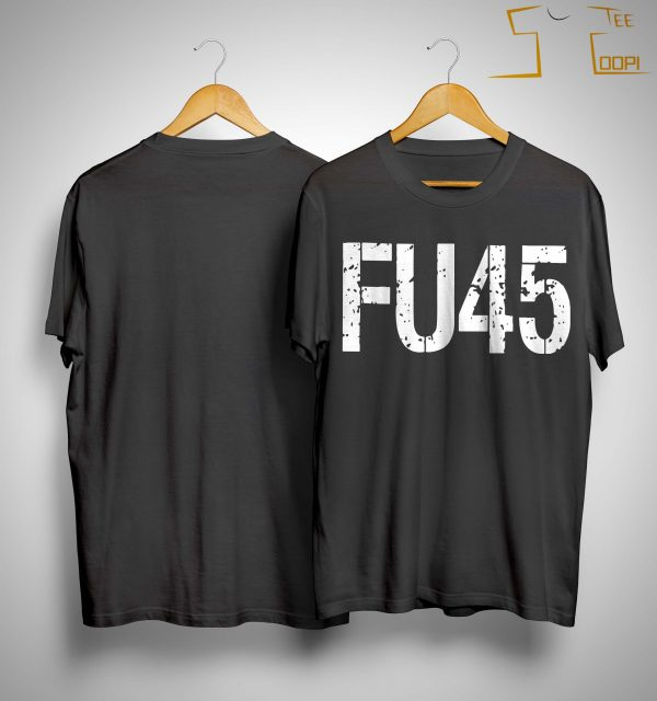 Anti Donald Trump Fu45 Shirt