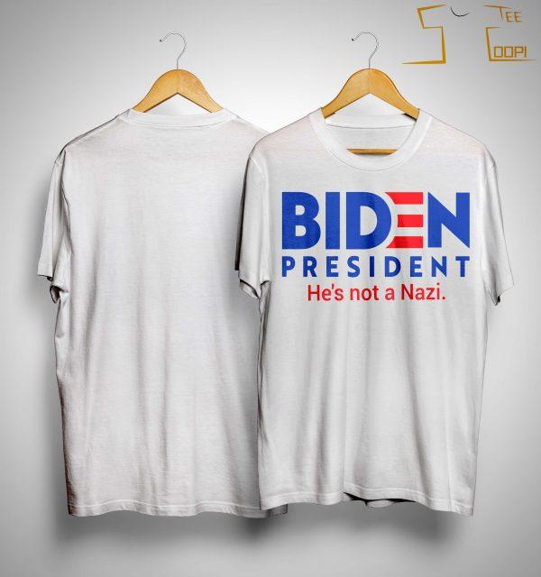 Biden President He's Not A Nazi Shirt