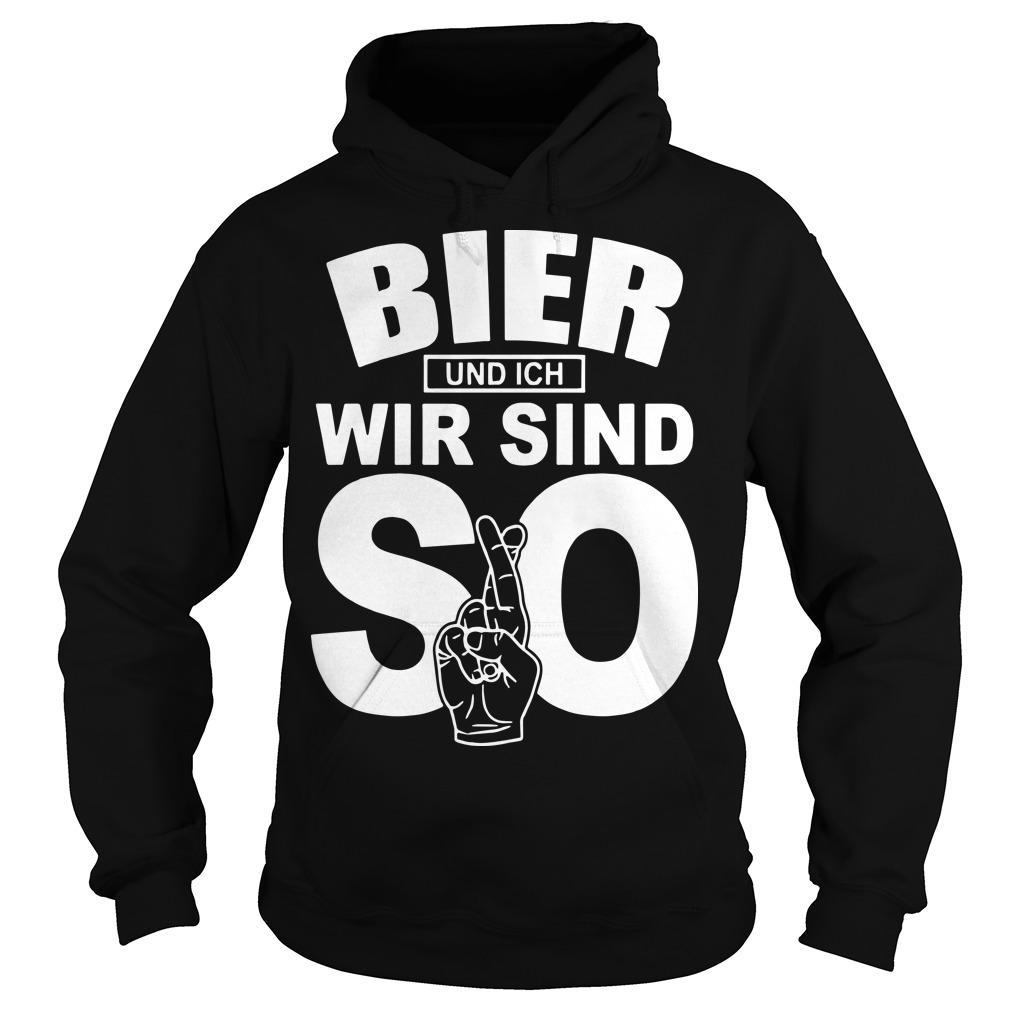 Bier Und Ich Wir Sind So Hoodie