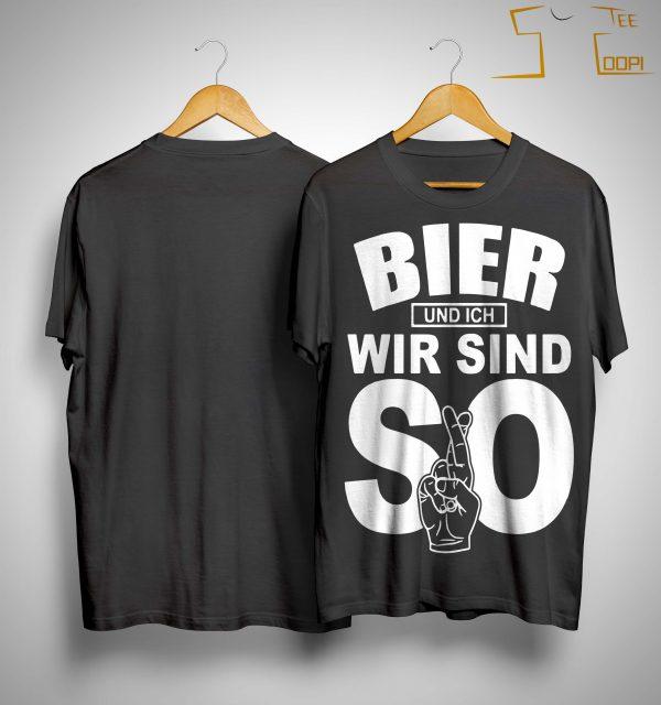 Bier Und Ich Wir Sind So Shirt