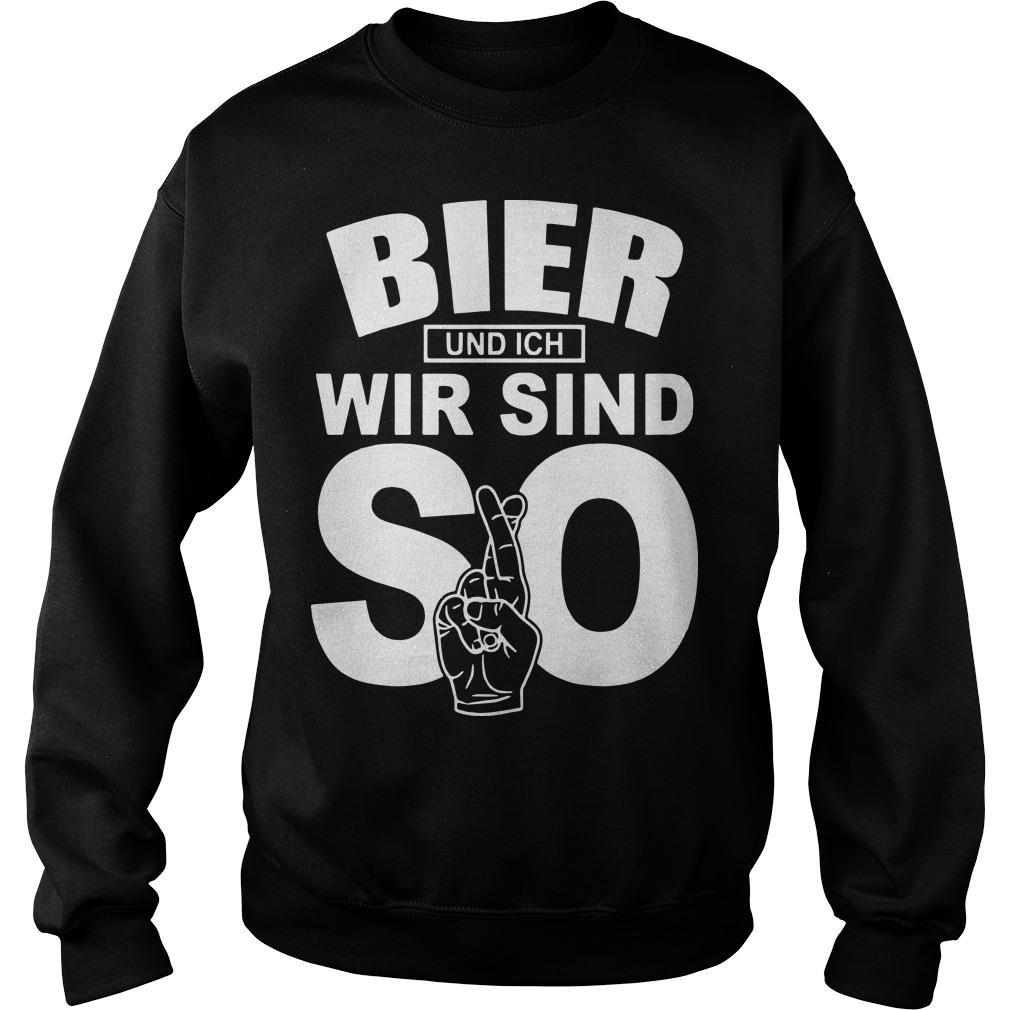 Bier Und Ich Wir Sind So Sweater