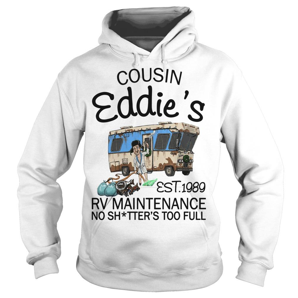 Cousin Eddie's Est 1989 Rv Maintenance No Shitter's Too Full Hoodie