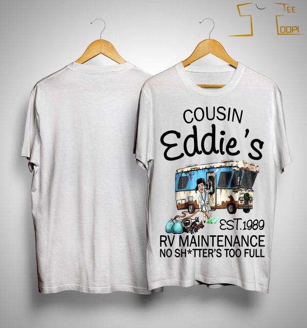 Cousin Eddie's Est 1989 Rv Maintenance No Shitter's Too Full Shirt