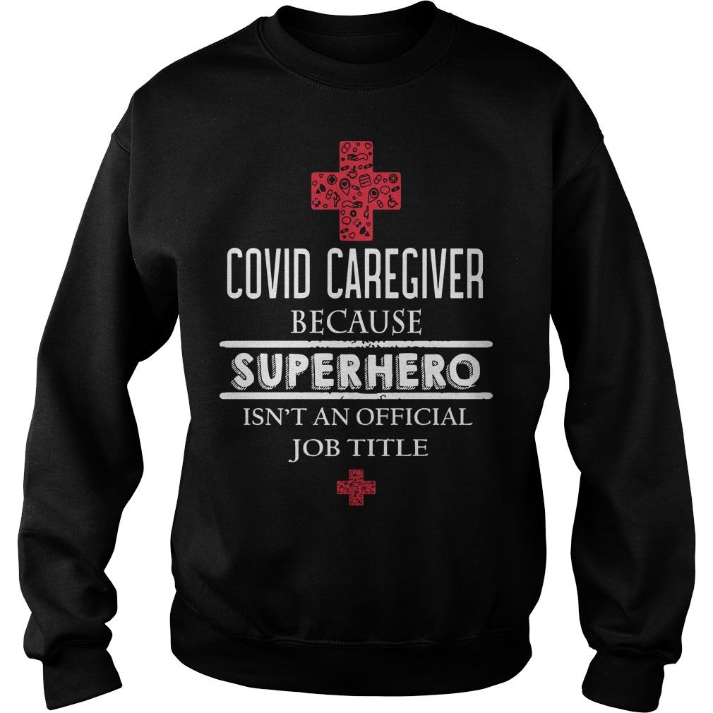 Covid Caregiver Because Superhero Isn't An Official Job Title Sweater