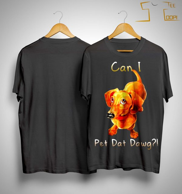 Dachshund Can I Pet Dat Dawg Shirt