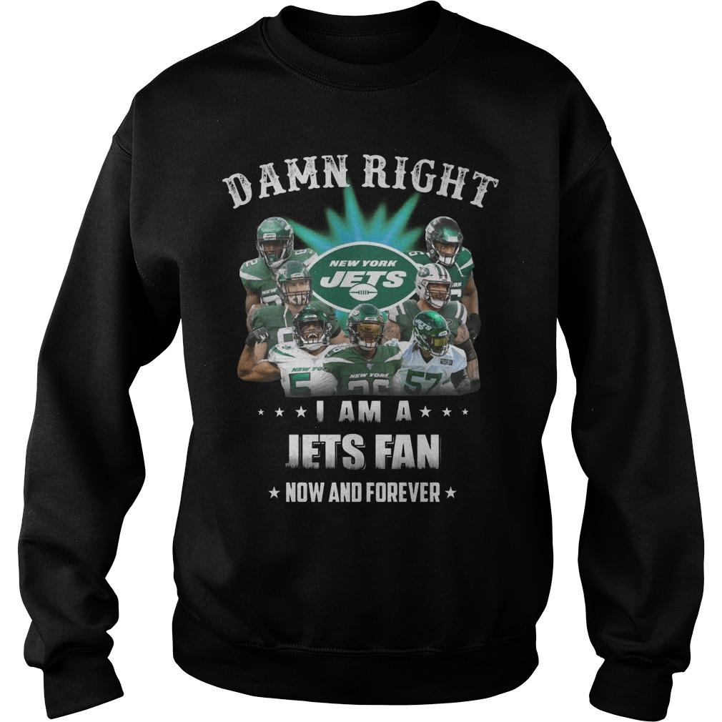Damn Right I Am A Jets Fan Now And Forever Sweater