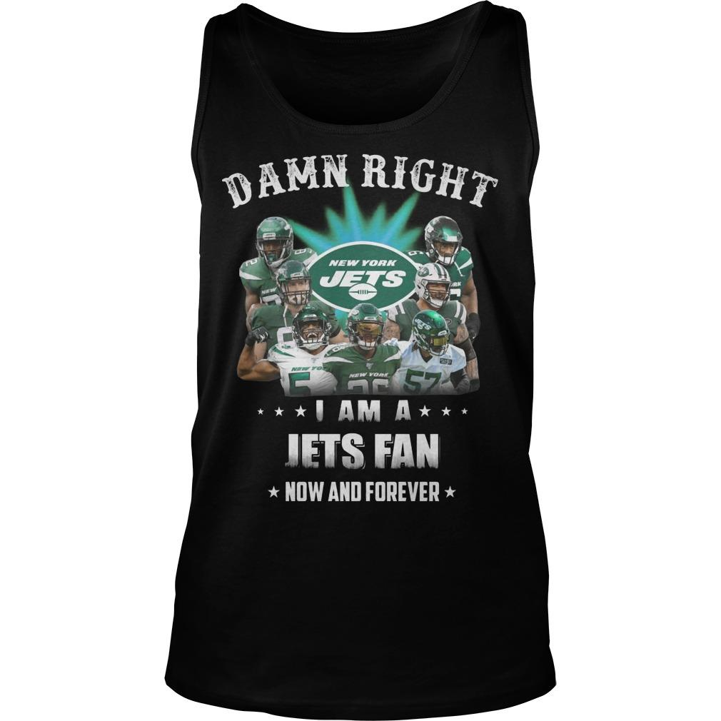 Damn Right I Am A Jets Fan Now And Forever Tank Top